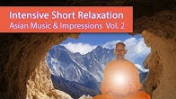 Unsere Videos bei YouTube; Intensive Short Relaxation - Asian Music & Impressions, Vol. 2